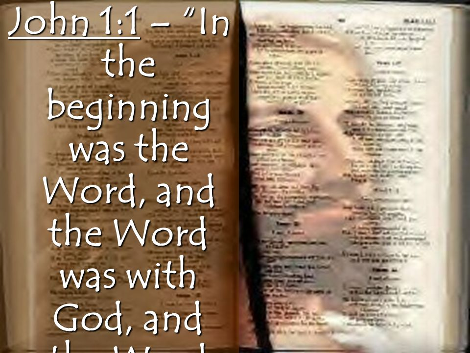 John 1:1 – In the beginning was the Word, and the Word was with God, and the Word was God.