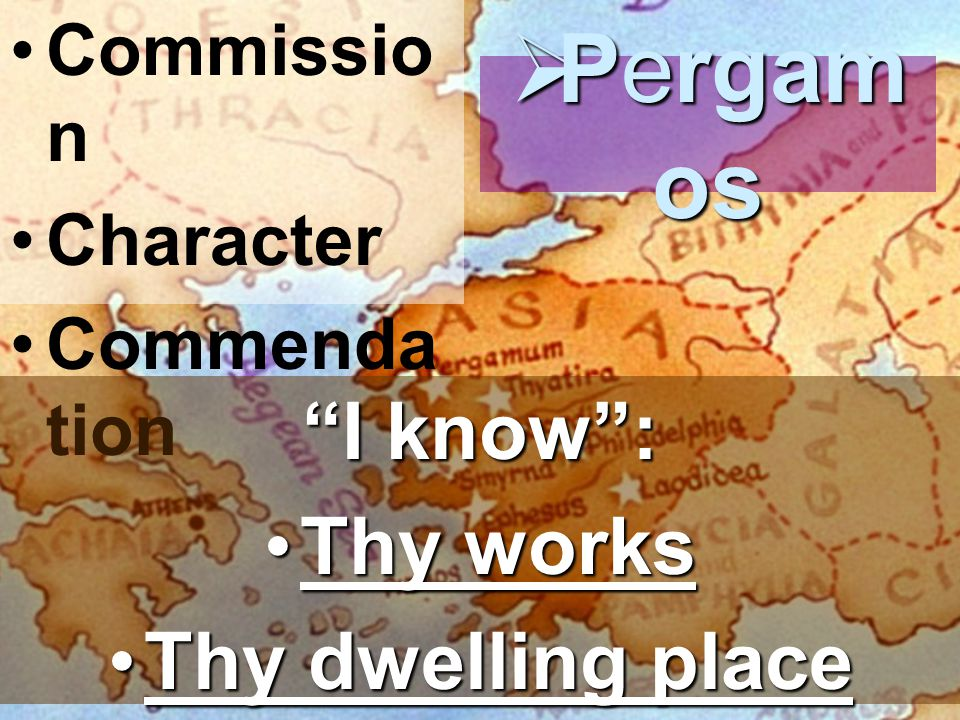 Commissio n Character Commenda tion  Pergam os I know : Thy worksThy works Thy dwelling placeThy dwelling place