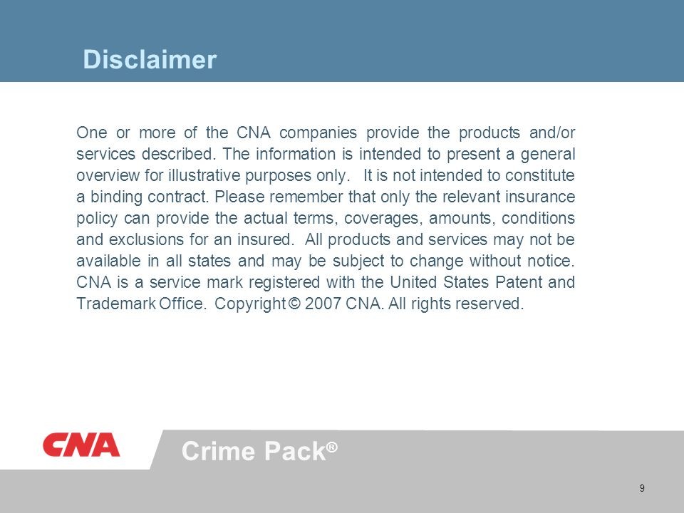Crime Pack ® 9 Disclaimer One or more of the CNA companies provide the products and/or services described.