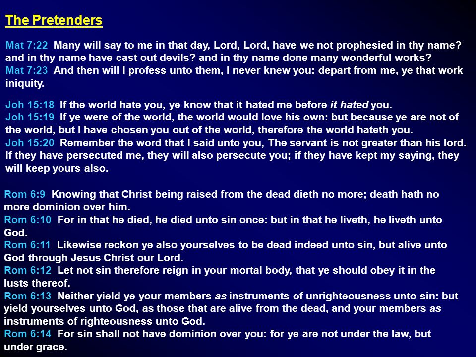 The Pretenders Mat 7:22 Many will say to me in that day, Lord, Lord, have we not prophesied in thy name.