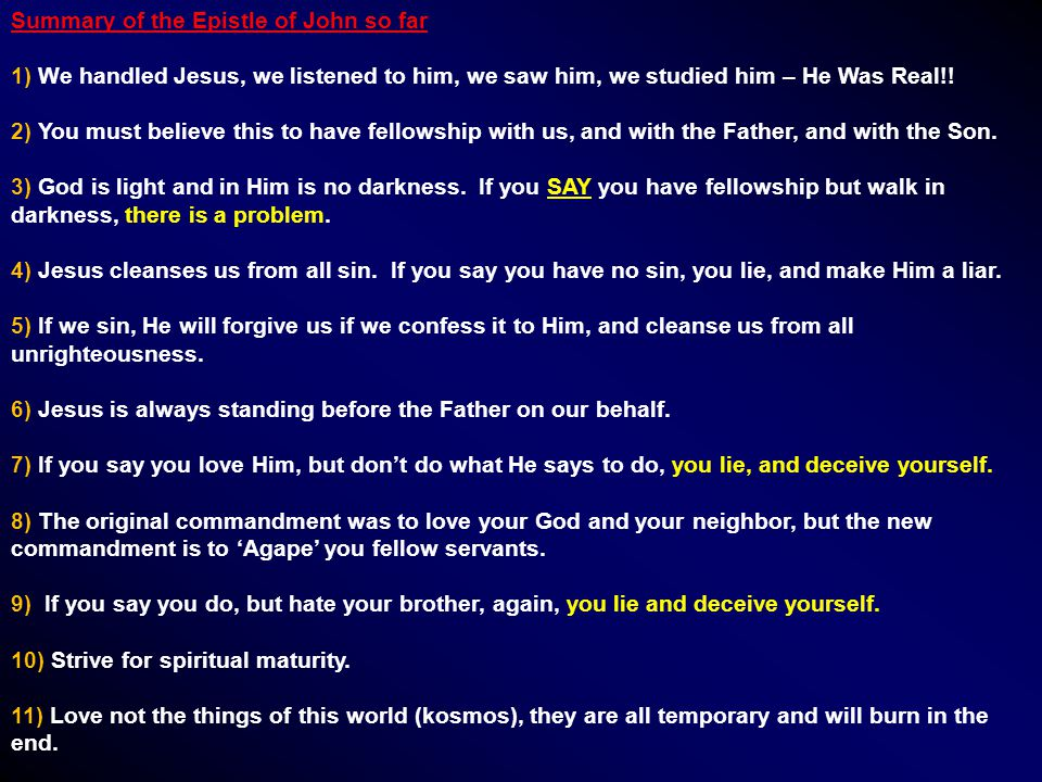 Summary of the Epistle of John so far 1) We handled Jesus, we listened to him, we saw him, we studied him – He Was Real!.