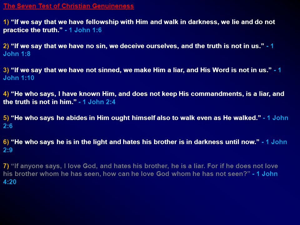 "The Seven Test of Christian Genuineness 1) ""If we say that we have fellowship with Him and walk in darkness, we lie and do not practice the truth."" -"