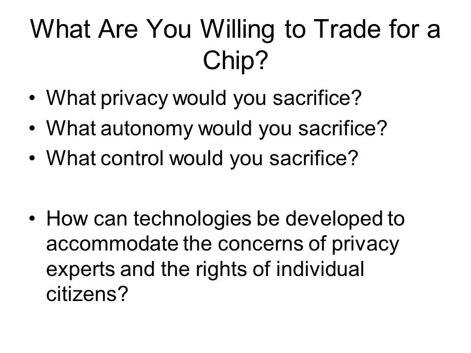 What Are You Willing to Trade for a Chip. What privacy would you sacrifice.