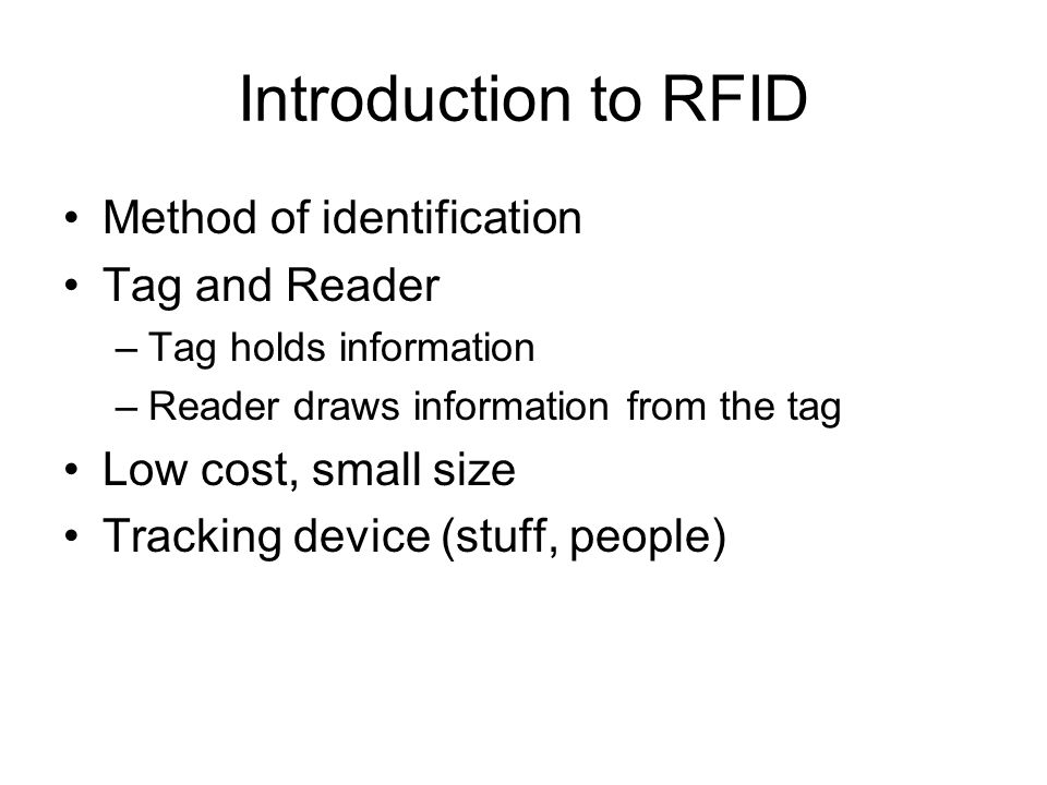 RFID Radio Frequency Identification Passive tags (retail uses) Active tags Broadcast/read range varies Read only or read/write Accuracy varies –Depends on other tags in area, material being tagged, speed of reading, etc.