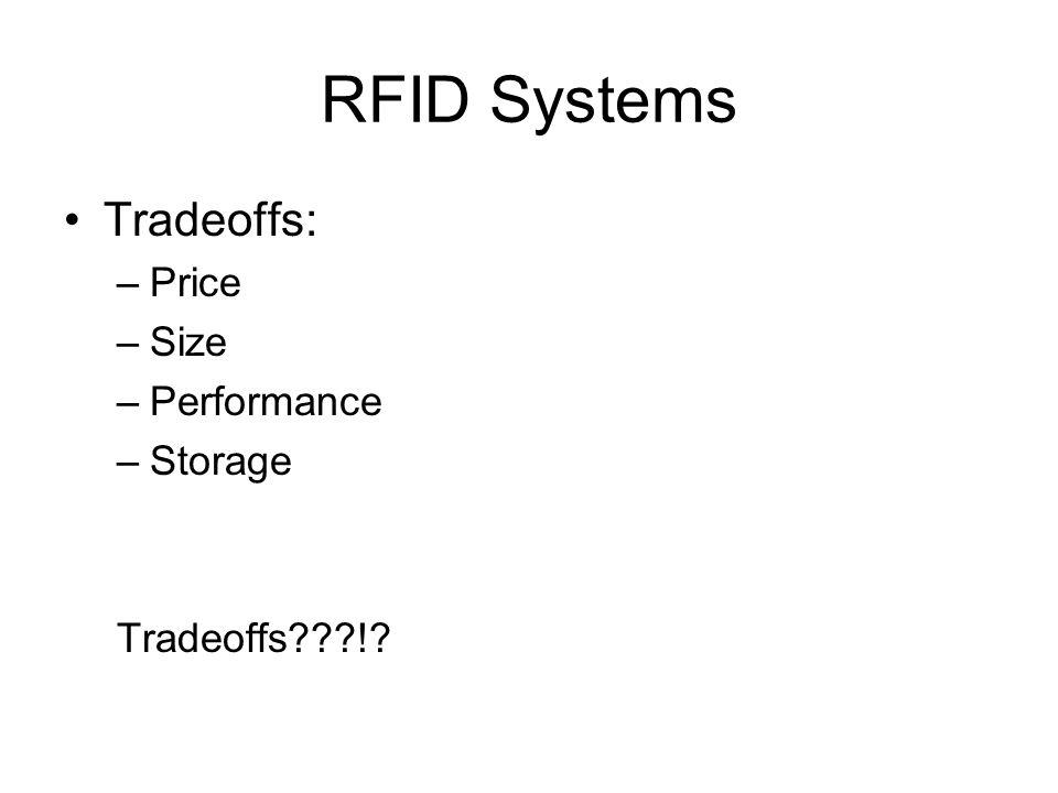RFID Systems Tradeoffs: –Price –Size –Performance –Storage Tradeoffs !