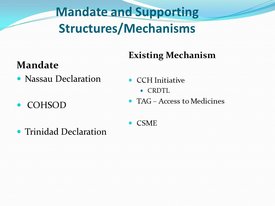 Mandate and Supporting Structures/Mechanisms Mandate Nassau Declaration COHSOD Trinidad Declaration Existing Mechanism CCH Initiative CRDTL TAG – Acce
