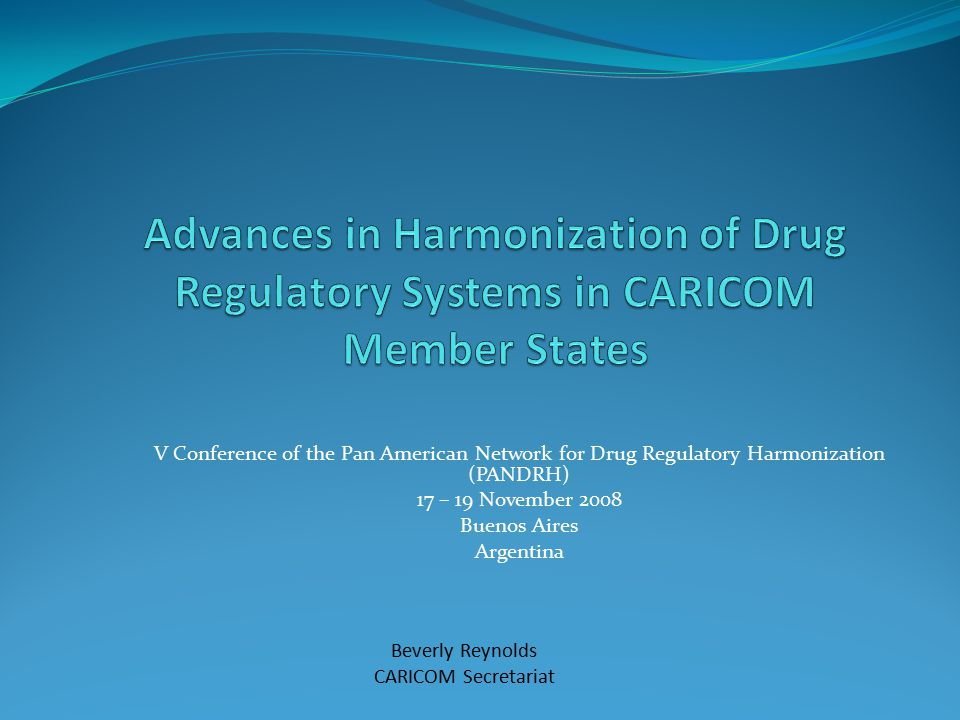V Conference of the Pan American Network for Drug Regulatory Harmonization (PANDRH) 17 – 19 November 2008 Buenos Aires Argentina Beverly Reynolds CARICOM Secretariat