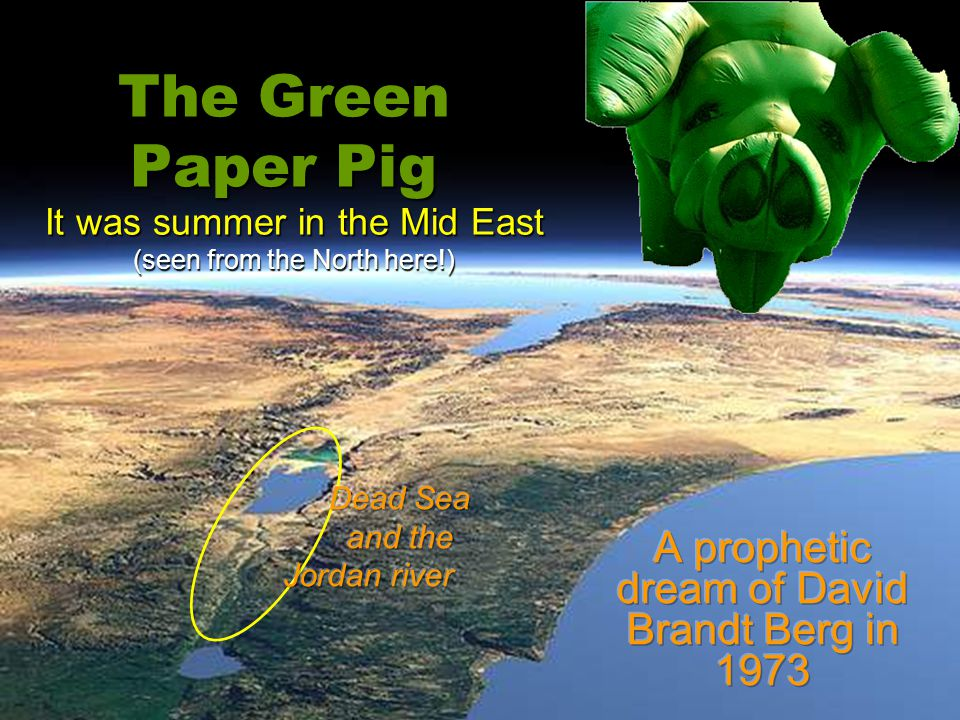 The Green Paper Pig It was summer in the Mid East (seen from the North here!)