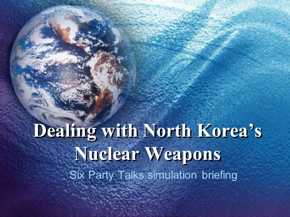 Dealing with North Korea's Nuclear Weapons Six Party Talks simulation briefing