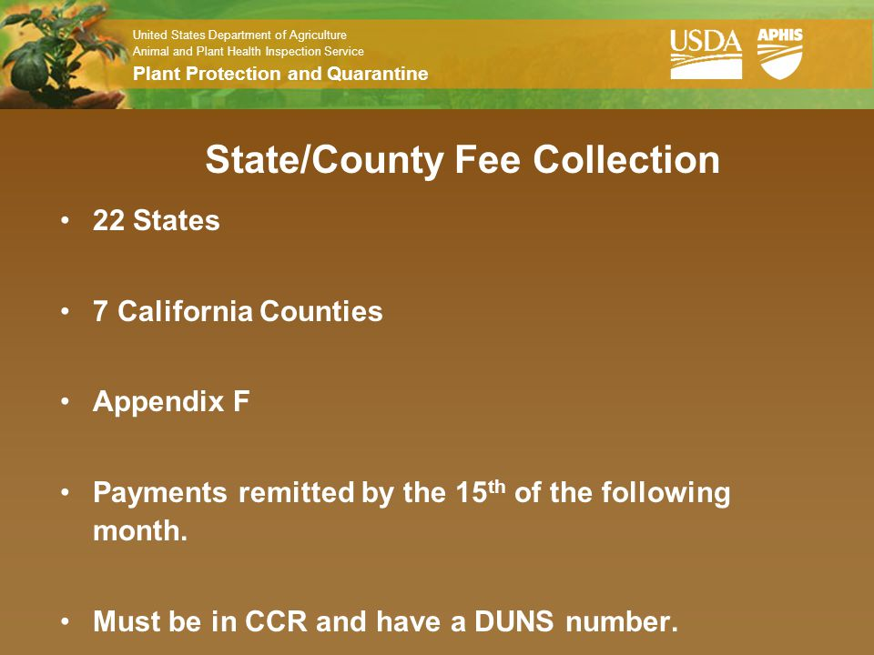 United States Department of Agriculture Animal and Plant Health Inspection Service Plant Protection and Quarantine State/County Fee Collection 22 States 7 California Counties Appendix F Payments remitted by the 15 th of the following month.