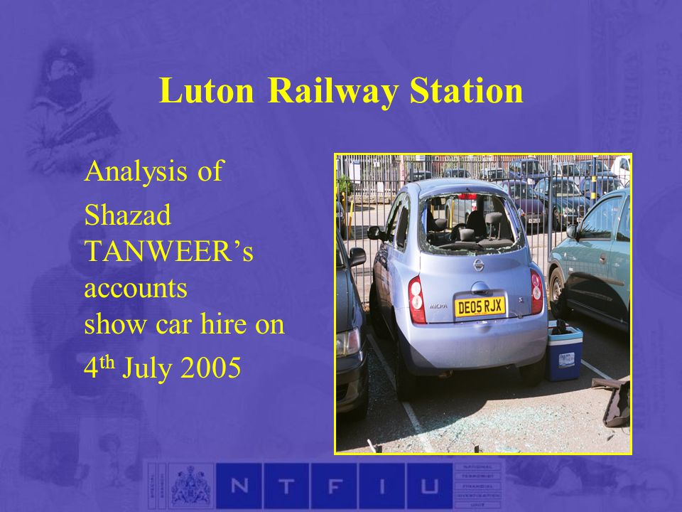 Luton Railway Station Analysis of Shazad TANWEER's accounts show car hire on 4 th July 2005