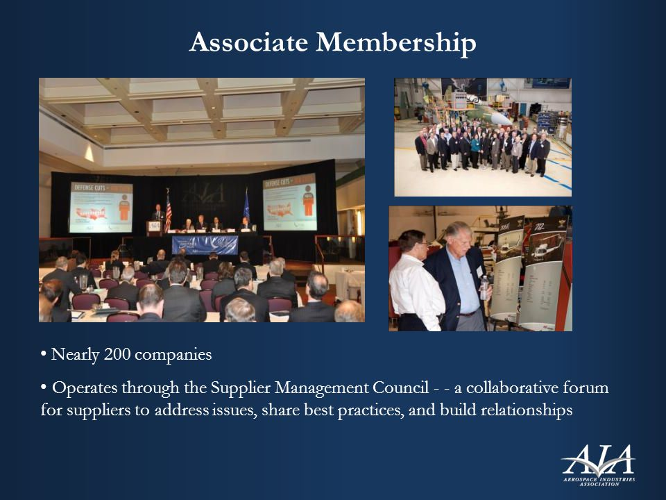 Associate Membership Nearly 200 companies Operates through the Supplier Management Council - - a collaborative forum for suppliers to address issues, share best practices, and build relationships