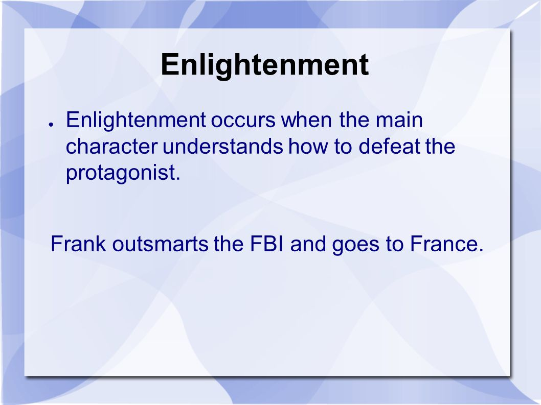 Enlightenment ● Enlightenment occurs when the main character understands how to defeat the protagonist.