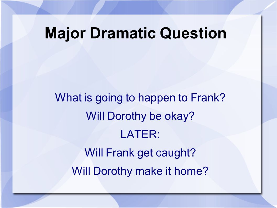 Major Dramatic Question What is going to happen to Frank.