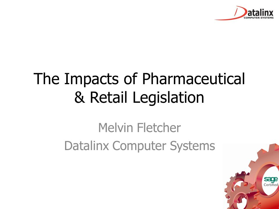 The Impacts of Pharmaceutical & Retail Legislation Melvin Fletcher Datalinx Computer Systems