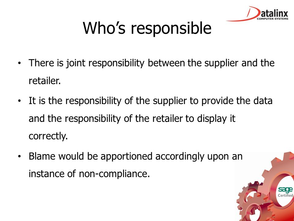 Who's responsible There is joint responsibility between the supplier and the retailer. It is the responsibility of the supplier to provide the data an