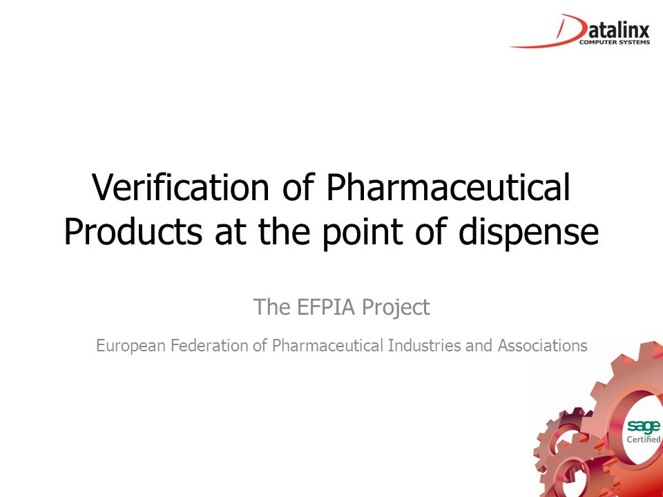 Verification of Pharmaceutical Products at the point of dispense The EFPIA Project European Federation of Pharmaceutical Industries and Associations