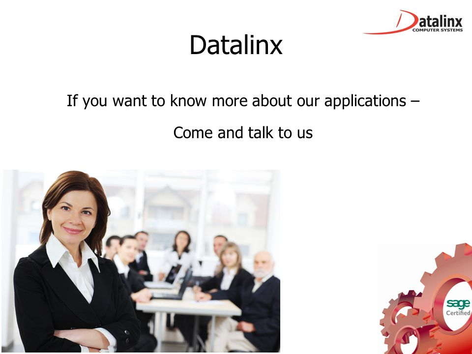Datalinx If you want to know more about our applications – Come and talk to us