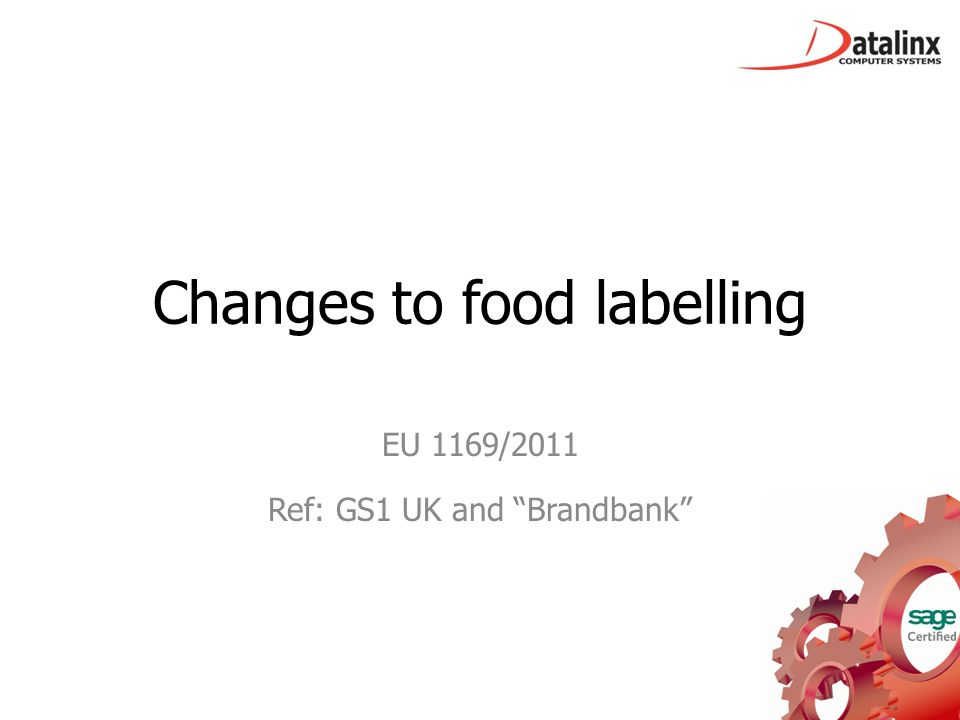 Changes to food labelling EU 1169/2011 Ref: GS1 UK and Brandbank