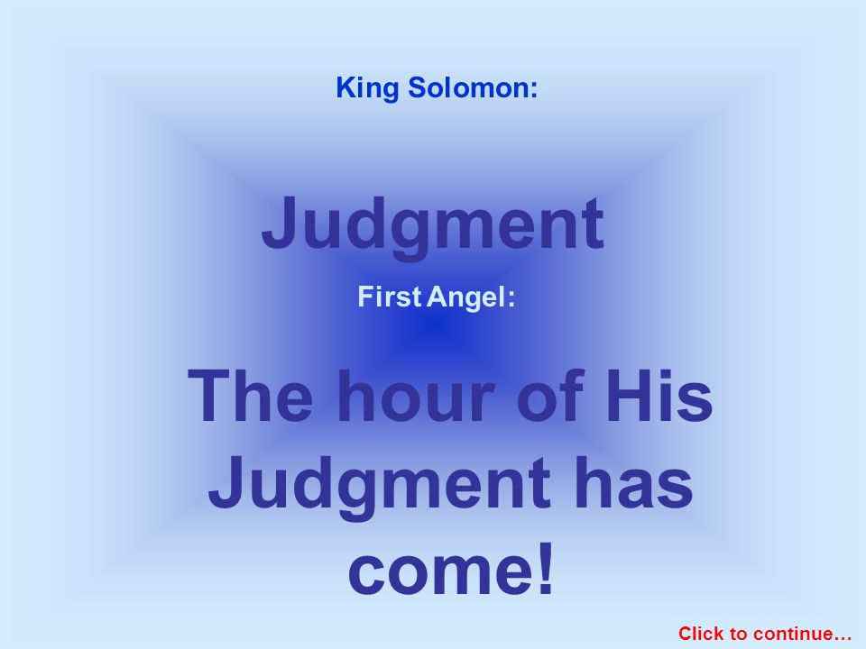 Judgment King Solomon: First Angel: The hour of His Judgment has come! Click to continue…