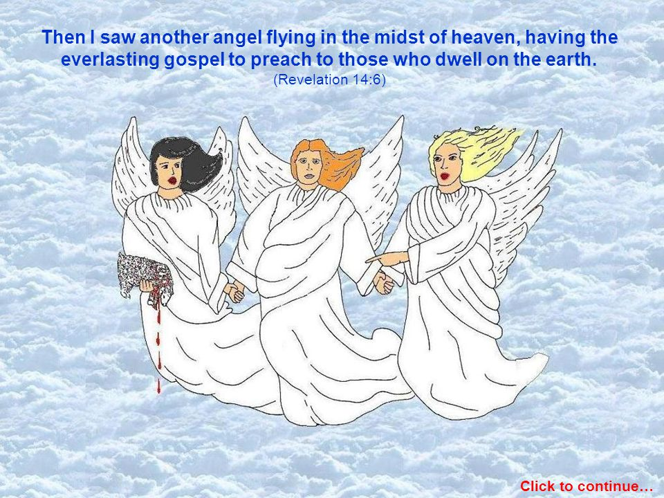 Then I saw another angel flying in the midst of heaven, having the everlasting gospel to preach to those who dwell on the earth. (Revelation 14:6)
