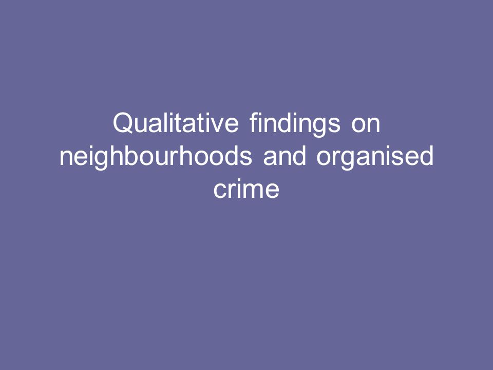 Qualitative findings on neighbourhoods and organised crime