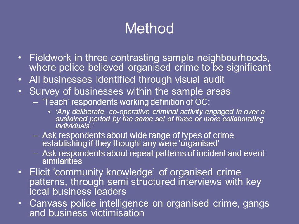 Method Fieldwork in three contrasting sample neighbourhoods, where police believed organised crime to be significant All businesses identified through