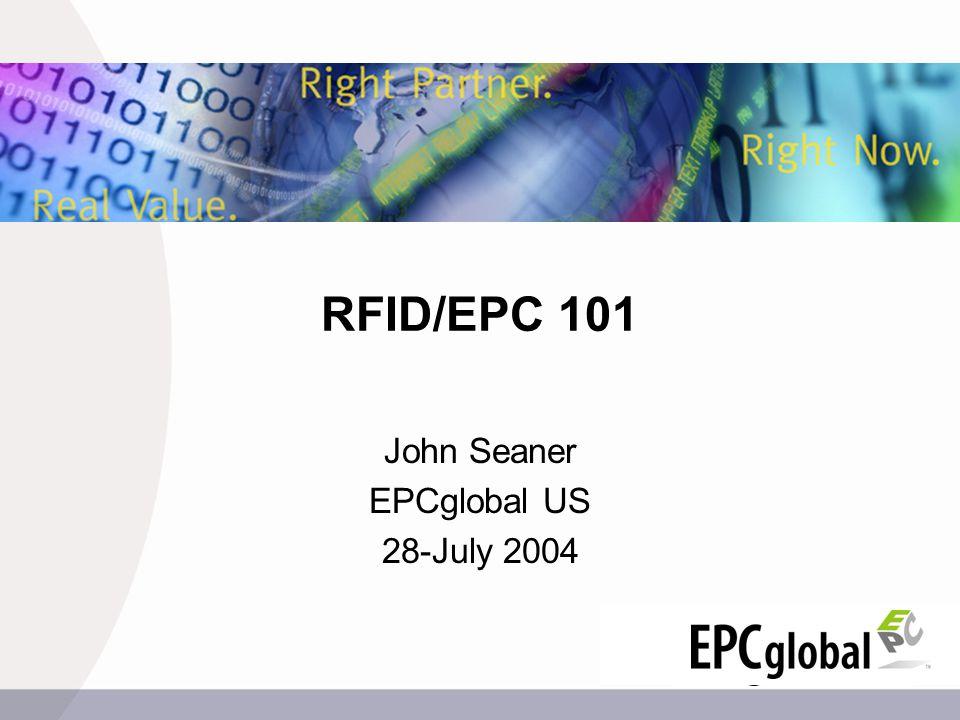 RFID/EPC 101 John Seaner EPCglobal US 28-July 2004