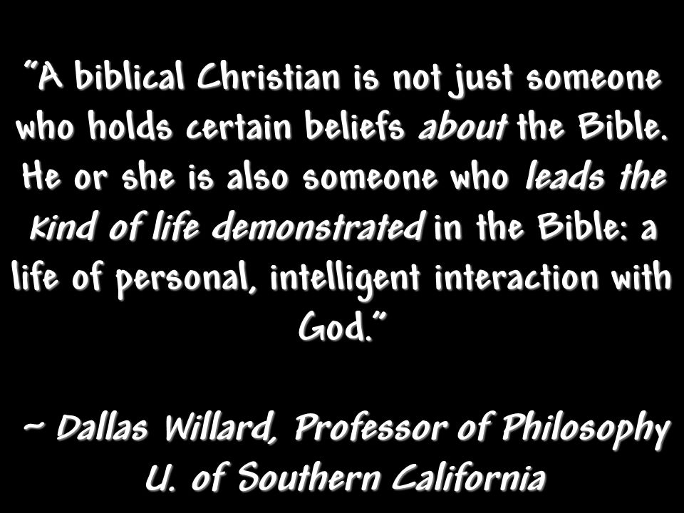 A biblical Christian is not just someone who holds certain beliefs about the Bible.