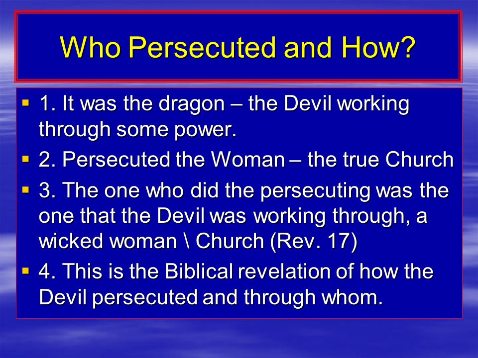 Who Persecuted and How.  1. It was the dragon – the Devil working through some power.
