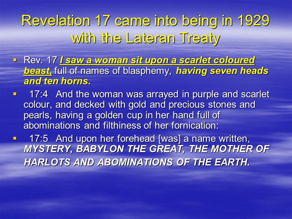 Revelation 17 came into being in 1929 with the Lateran Treaty RRRRev.