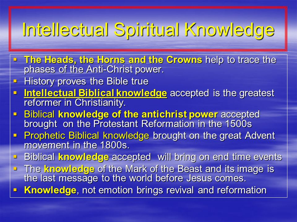 Intellectual Spiritual Knowledge  The Heads, the Horns and the Crowns help to trace the phases of the Anti-Christ power.