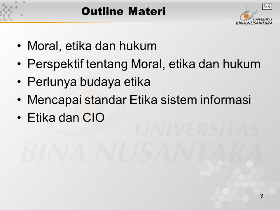 3 Outline Materi Moral, etika dan hukum Perspektif tentang Moral, etika dan hukum Perlunya budaya etika Mencapai standar Etika sistem informasi Etika dan CIO
