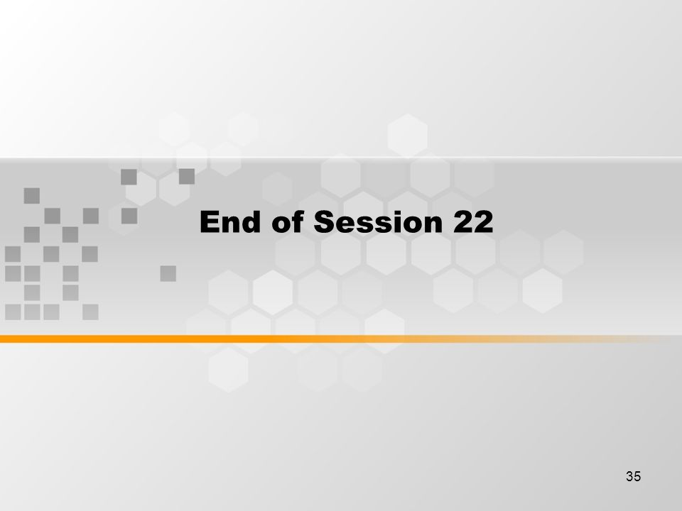 35 End of Session 22