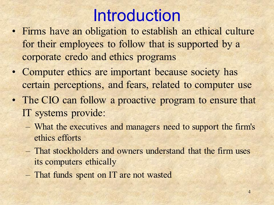 4 Introduction Firms have an obligation to establish an ethical culture for their employees to follow that is supported by a corporate credo and ethic