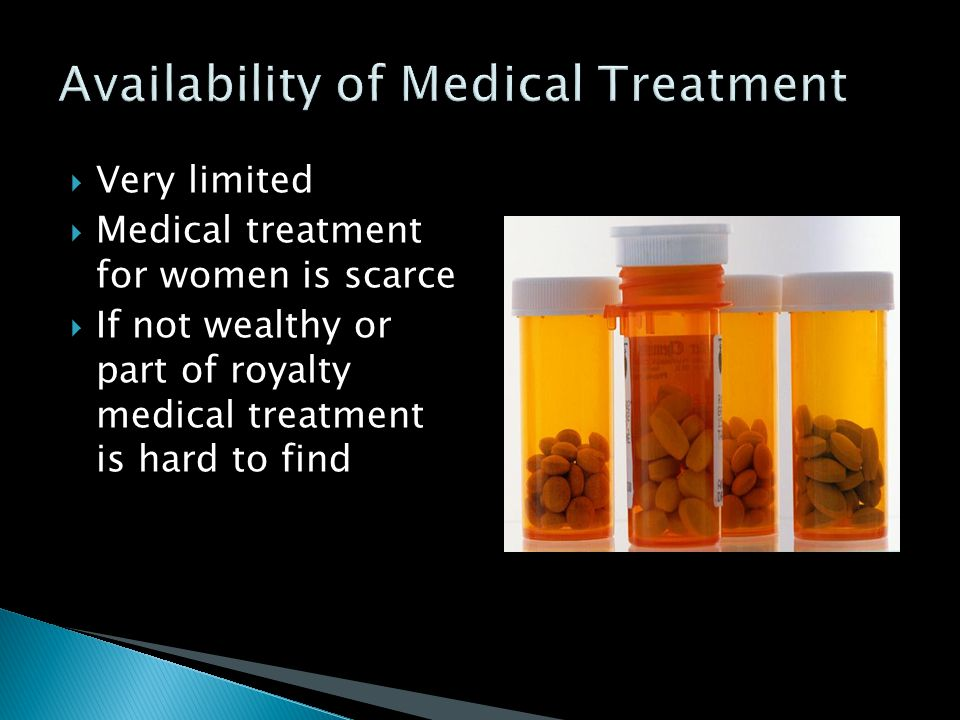  Very limited  Medical treatment for women is scarce  If not wealthy or part of royalty medical treatment is hard to find