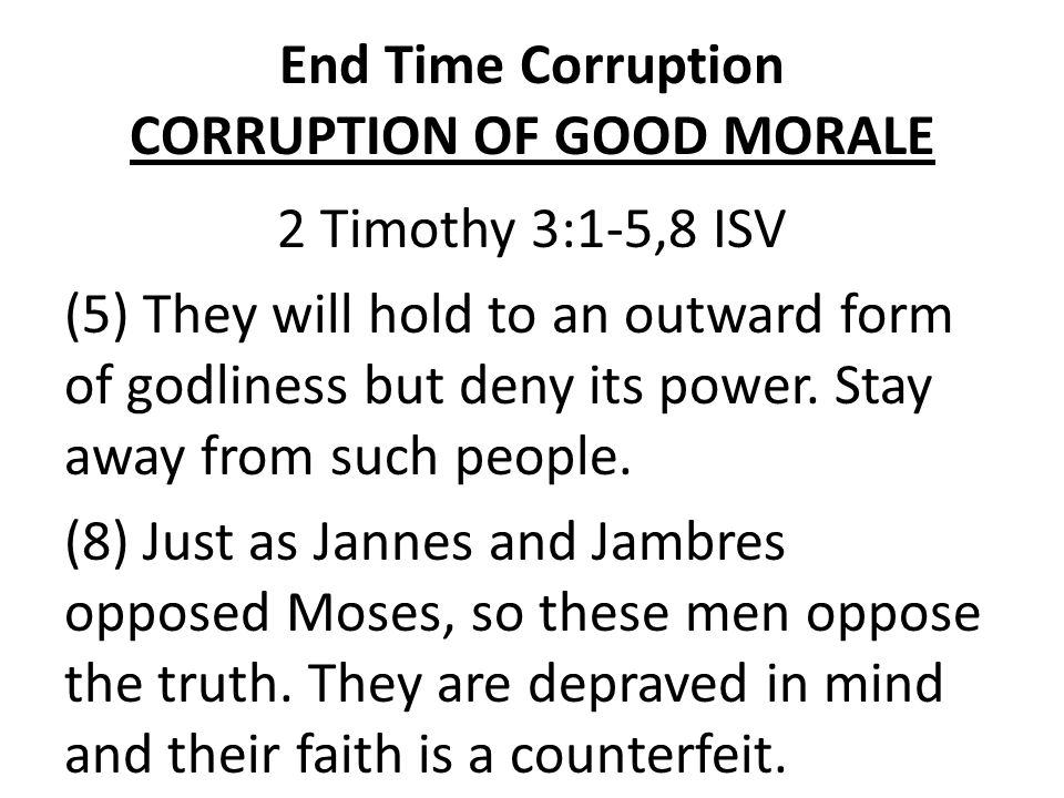End Time Corruption CORRUPTION OF GOOD MORALE 1.CORRUPTED LOVE 1.Lovers of themselves.