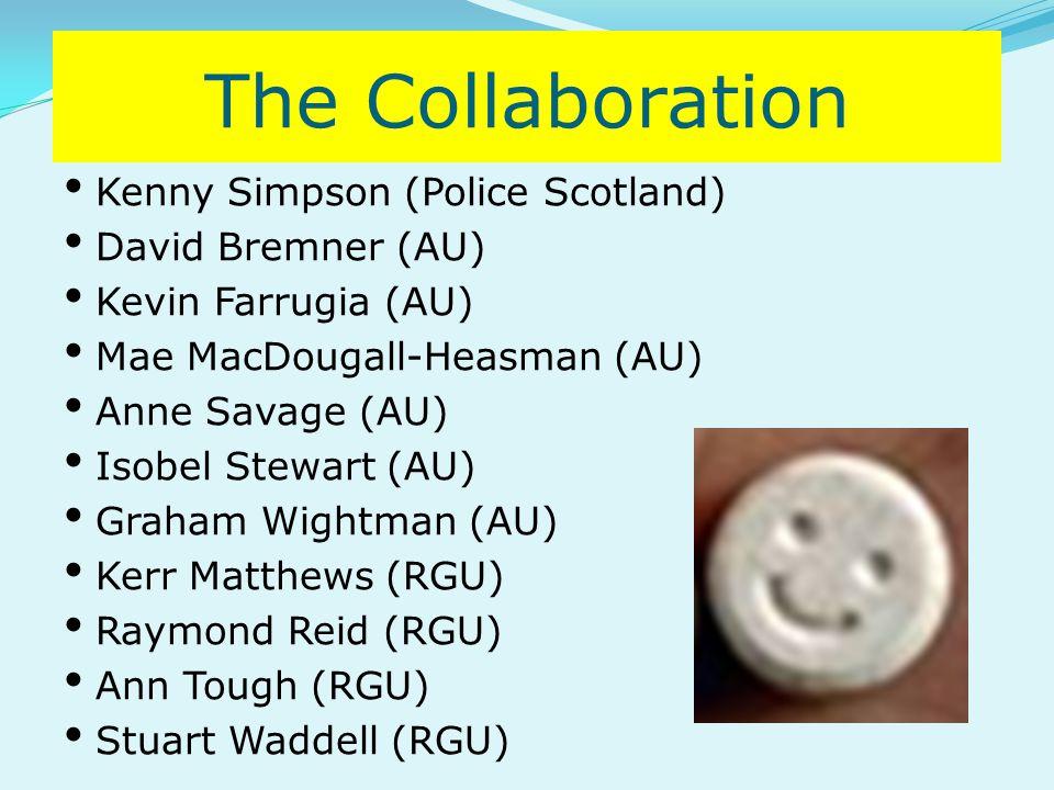 The Collaboration Kenny Simpson (Police Scotland) David Bremner (AU) Kevin Farrugia (AU) Mae MacDougall-Heasman (AU) Anne Savage (AU) Isobel Stewart (AU) Graham Wightman (AU) Kerr Matthews (RGU) Raymond Reid (RGU) Ann Tough (RGU) Stuart Waddell (RGU)