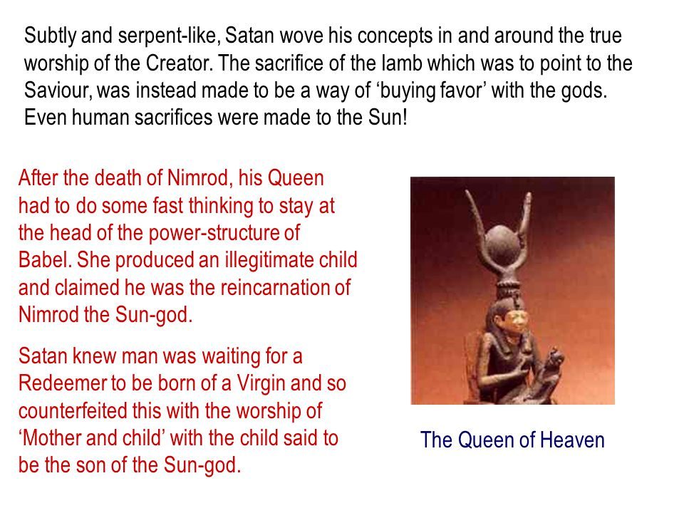 Subtly and serpent-like, Satan wove his concepts in and around the true worship of the Creator. The sacrifice of the lamb which was to point to the Sa