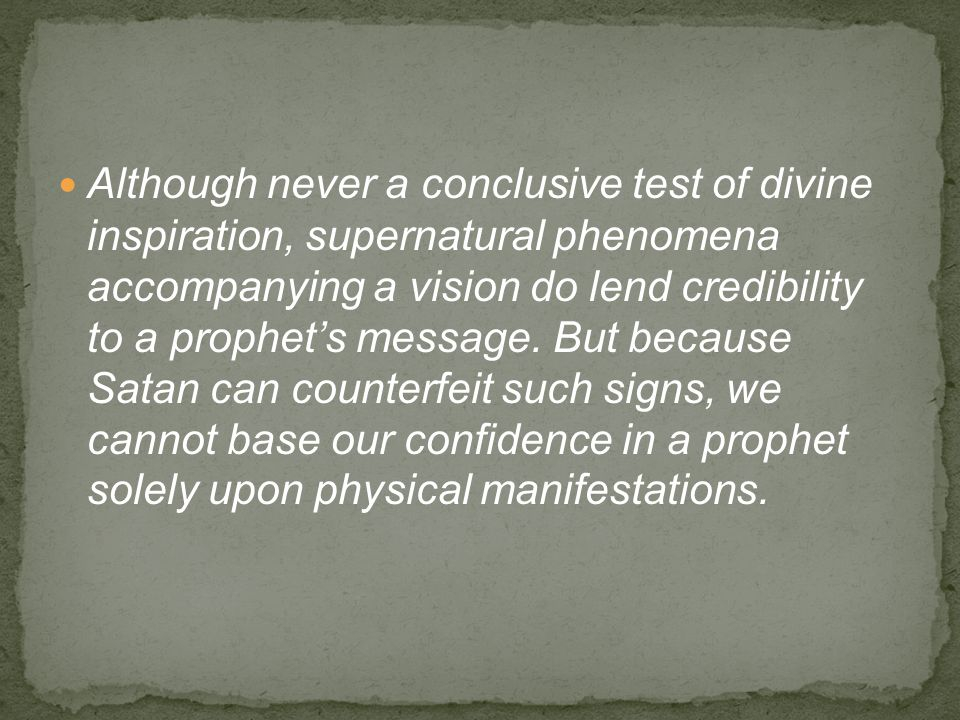 Although never a conclusive test of divine inspiration, supernatural phenomena accompanying a vision do lend credibility to a prophet's message.