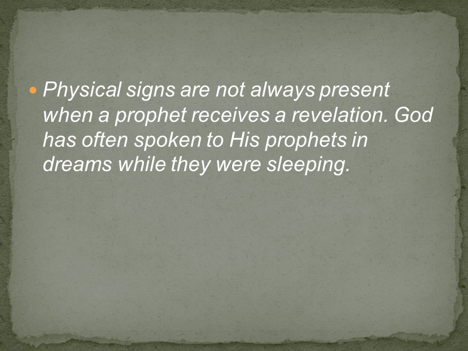Physical signs are not always present when a prophet receives a revelation.