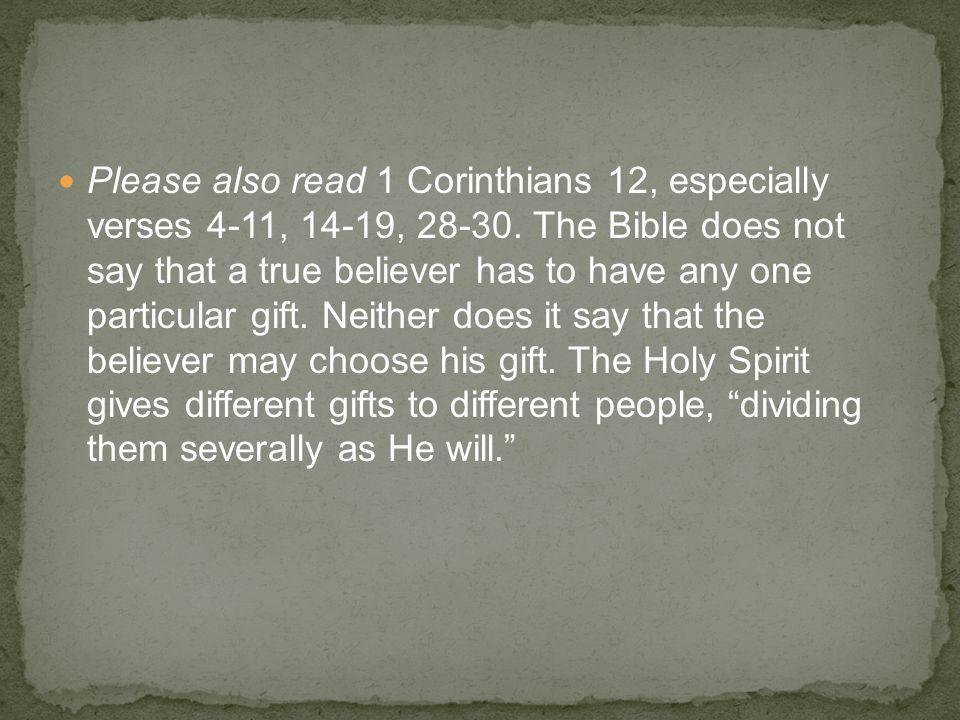 Please also read 1 Corinthians 12, especially verses 4-11, 14-19, 28-30.