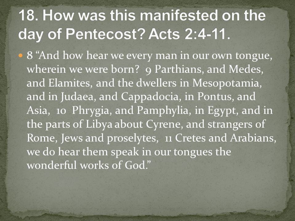 """8 """"And how hear we every man in our own tongue, wherein we were born? 9 Parthians, and Medes, and Elamites, and the dwellers in Mesopotamia, and in Ju"""