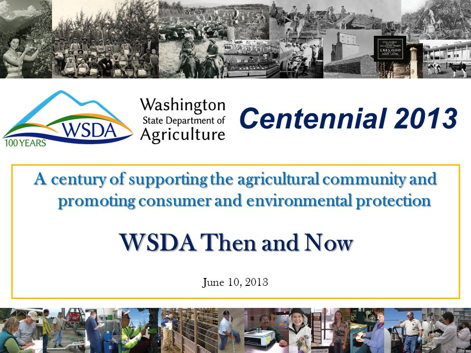 WSDA continues to evolve In response to changes in agriculture and the world around us – Laws have been amended numerous times – Priorities and activities change Goals remain consistent – Protect public health by assuring a safe food supply.