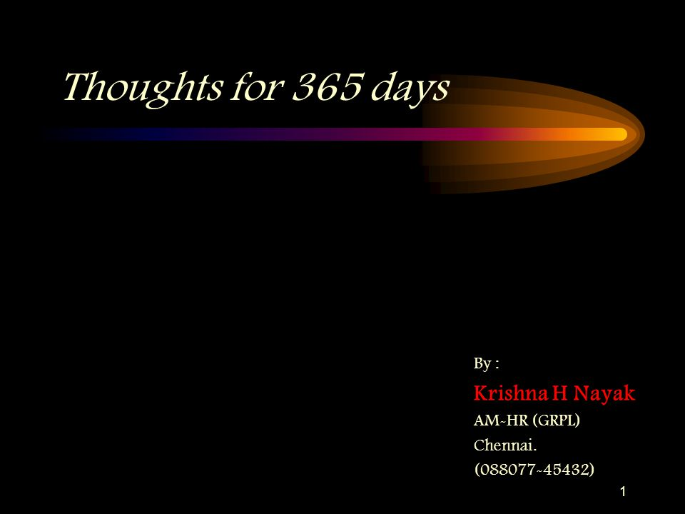 Thoughts for 365 days By : Krishna H Nayak AM-HR (GRPL) Chennai. (088077-45432) 1