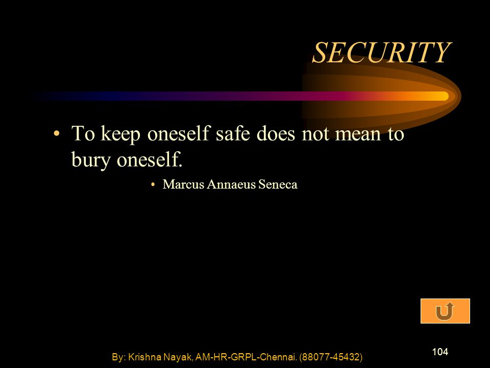 104 To keep oneself safe does not mean to bury oneself.