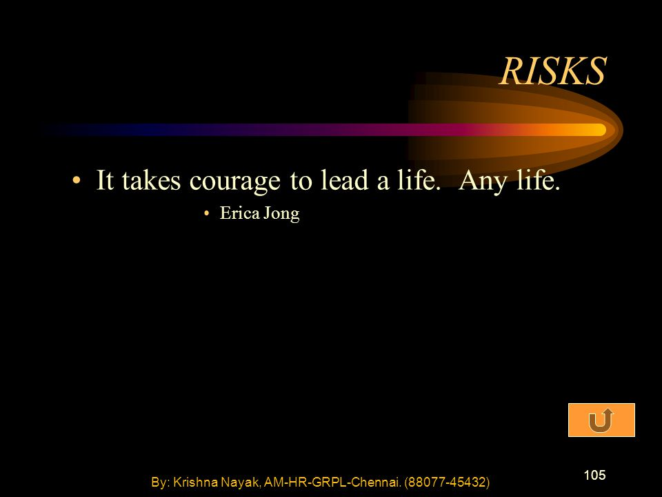 105 It takes courage to lead a life. Any life.
