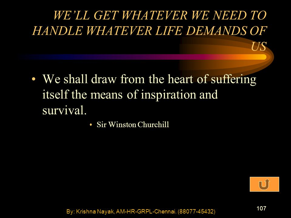 107 We shall draw from the heart of suffering itself the means of inspiration and survival.