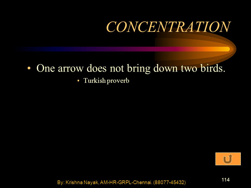 114 One arrow does not bring down two birds.