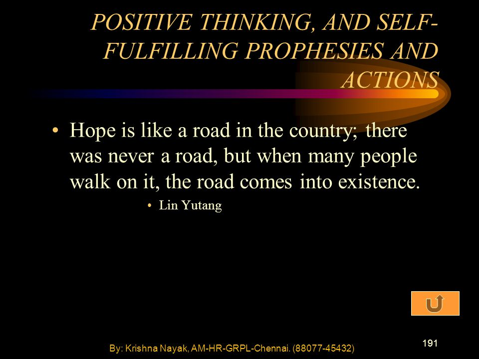 191 Hope is like a road in the country; there was never a road, but when many people walk on it, the road comes into existence.